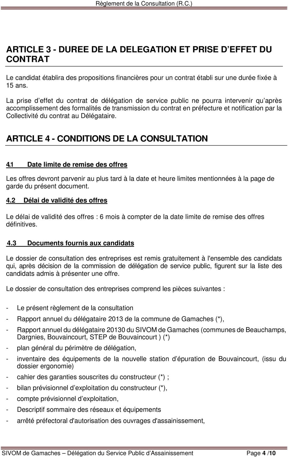 au Délégataire. ARTICLE 4 - CONDITIONS DE LA CONSULTATION 4.