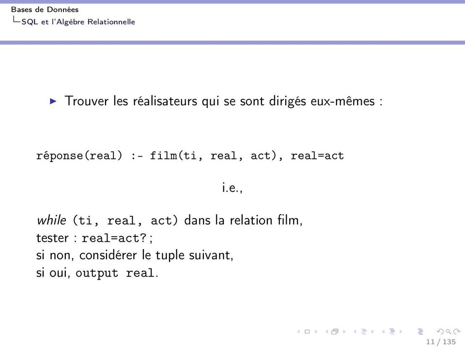 real) :- film(ti, real, act), real=act i.e., while (ti,