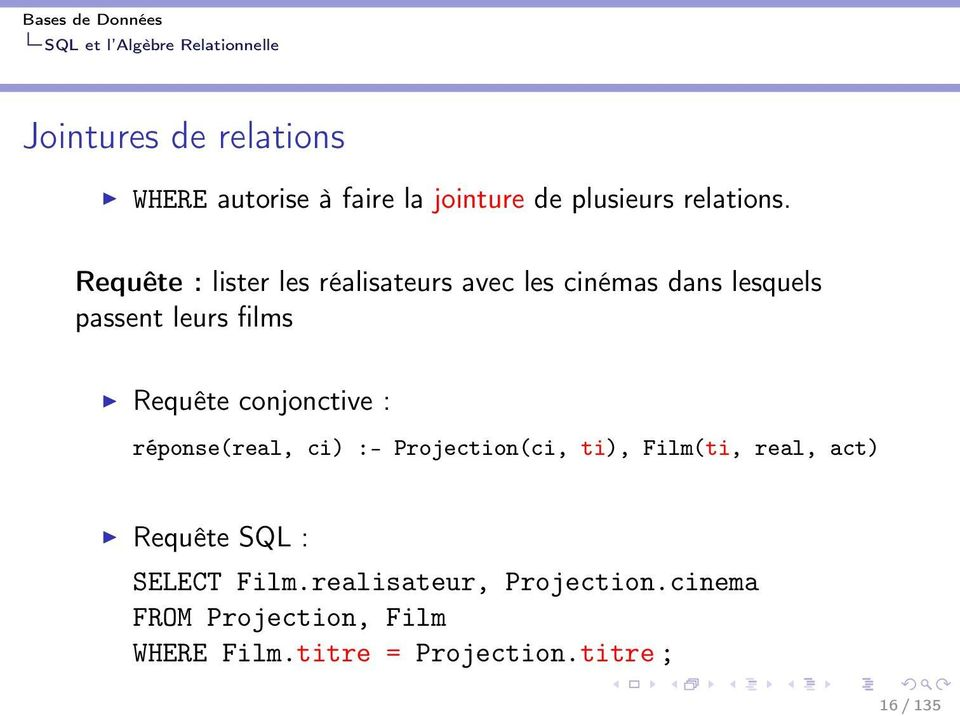 conjonctive : réponse(real, ci) :- Projection(ci, ti), Film(ti, real, act) Requête SQL :