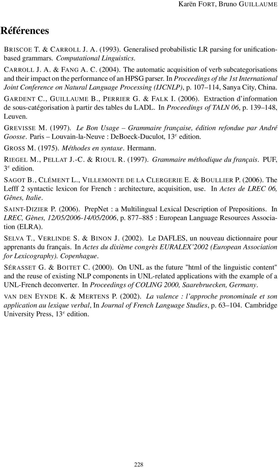 In Proceedings of the 1st International Joint Conference on Natural Language Processing (IJCNLP), p. 107 114, Sanya City, China. GARDENT C., GUILLAUME B., PERRIER G. & FALK I. (2006).