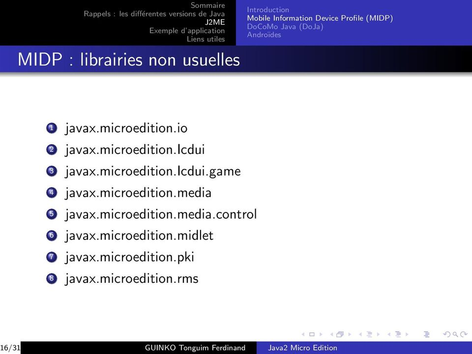 microedition.midlet 7 javax.microedition.pki 8 javax.microedition.rms 6/31 GUINKO Tonguim Ferdinand Java2 Micro Edition