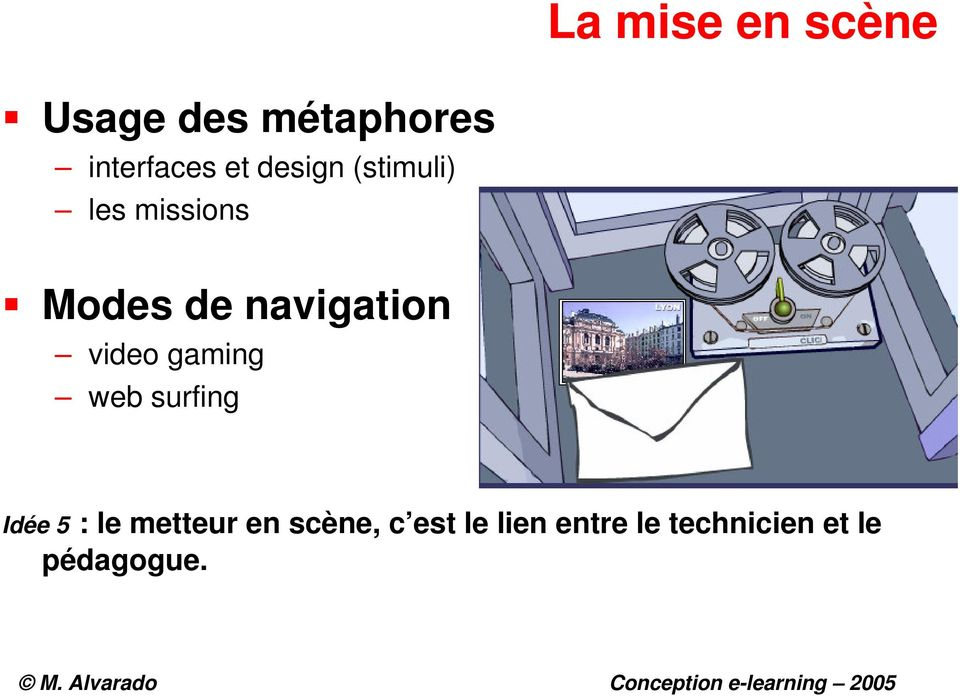 video gaming web surfing Idée 5 : le metteur en