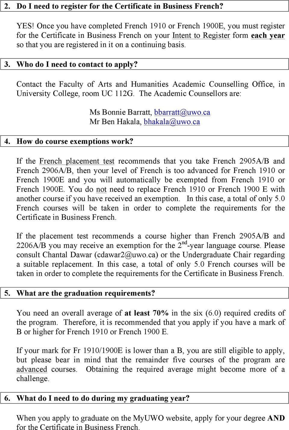 continuing basis. 3. Who do I need to contact to apply? Contact the Faculty of Arts and Humanities Academic Counselling Office, in University College, room UC 112G. The Academic Counsellors are: 4.