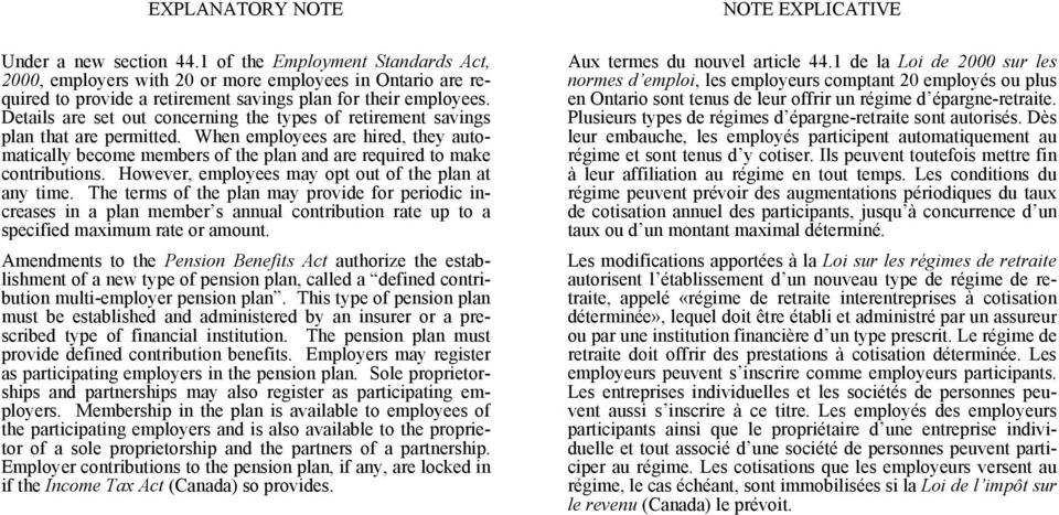 However, employees may opt out of the plan at any time. The terms of the plan may provide for periodic increases in a plan member s annual contribution rate up to a specified maximum rate or amount.