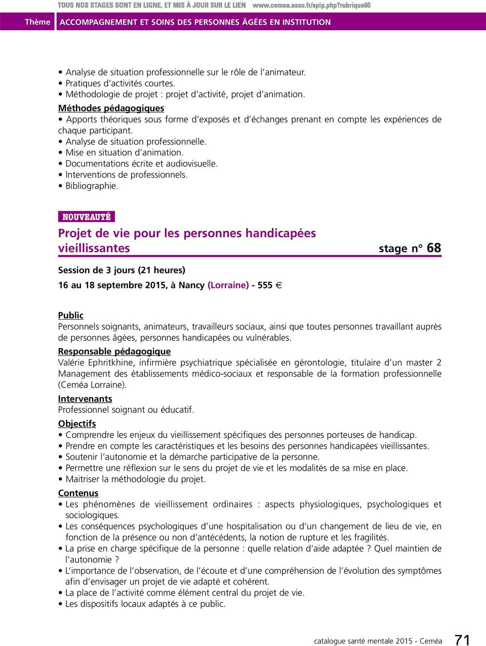 Documentations écrite et audiovisuelle. Interventions de professionnels. Bibliographie.