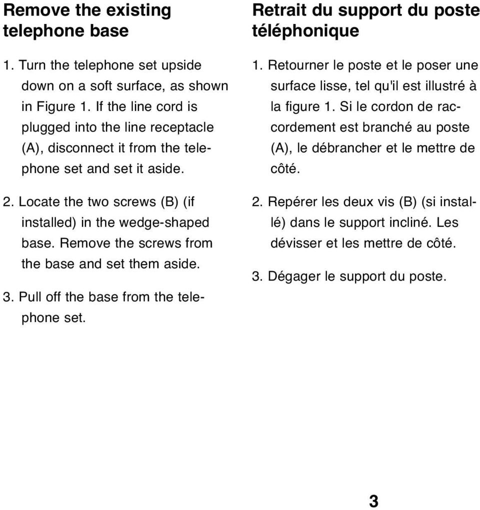 Remove the screws from the base and set them aside. 3. Pull off the base from the telephone set. Retrait du support du poste téléphonique 1.