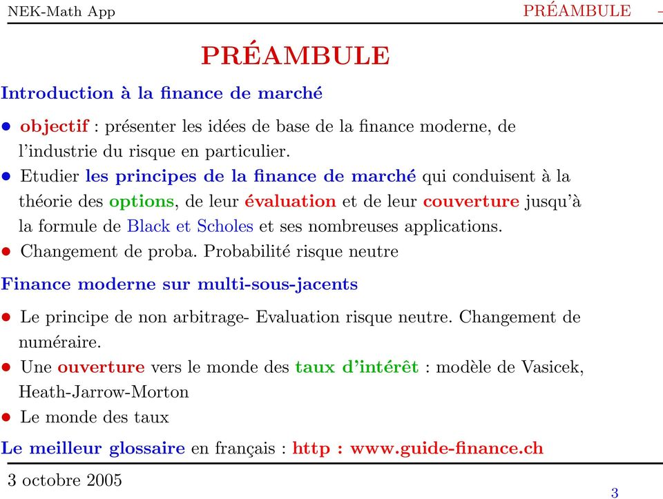 nombreuses applications. Changement de proba. Probabilité risque neutre Finance moderne sur multi-sous-jacents Le principe de non arbitrage- Evaluation risque neutre.