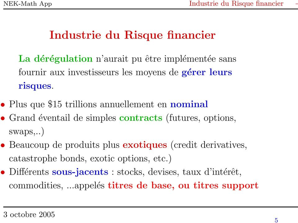 Plus que $15 trillions annuellement en nominal Grand éventail de simples contracts (futures, options, swaps,.
