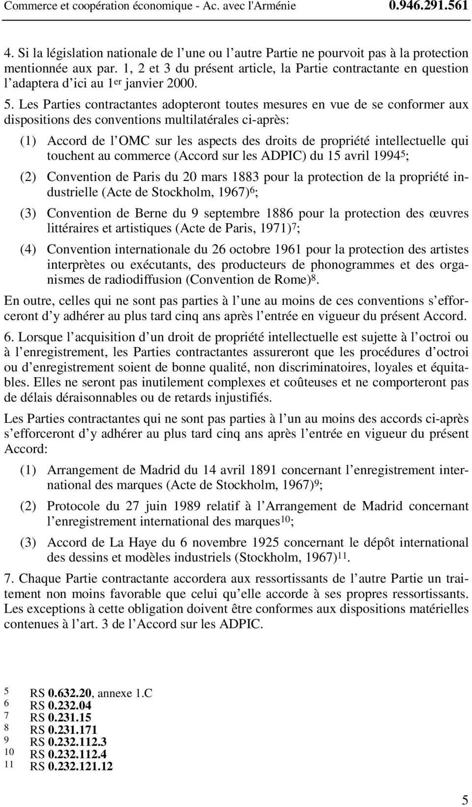 Les Parties contractantes adopteront toutes mesures en vue de se conformer aux dispositions des conventions multilatérales ci-après: (1) Accord de l OMC sur les aspects des droits de propriété