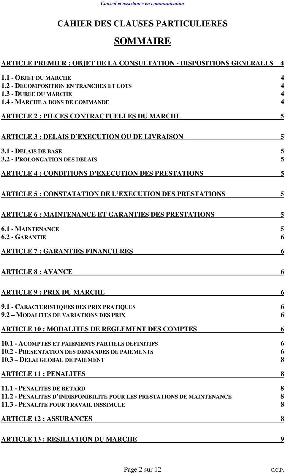 2 - PROLONGATION DES DELAIS 5 ARTICLE 4 : CONDITIONS D EXECUTION DES PRESTATIONS 5 ARTICLE 5 : CONSTATATION DE L EXECUTION DES PRESTATIONS 5 ARTICLE 6 : MAINTENANCE ET GARANTIES DES PRESTATIONS 5 6.