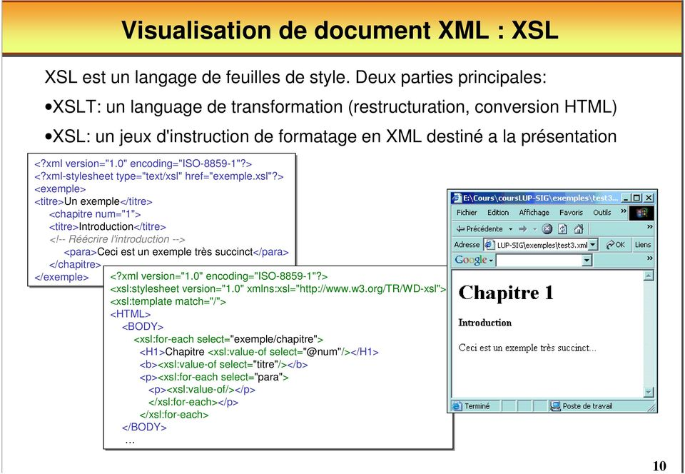 "0"" encoding=""iso-8859-1""?> <?xml-stylesheet type=""text/xsl"" href=""exemple.xsl""?> <exemple> <titre>un exemple</titre> <chapitre num=""1""> <titre>introduction</titre> <!"