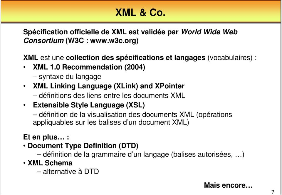0 Recommendation (2004) syntaxe du langage XML Linking Language (XLink) and XPointer définitions des liens entre les documents XML Extensible Style