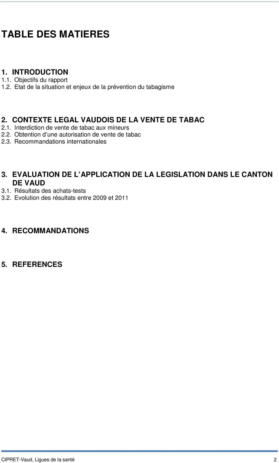 3. Recommandations internationales 3. EVALUATION DE L APPLICATION DE LA LEGISLATION DANS LE CANTON DE VAUD 3.1.