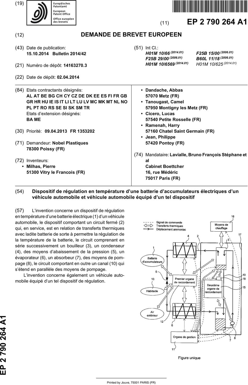 14 (84) Etats contractants désignés: AL AT BE BG CH CY CZ DE DK EE ES FI FR GB GR HR HU IE IS IT LI LT LU LV MC MK MT NL NO PL PT RO RS SE SI SK SM TR Etats d extension désignés: BA ME () Priorité: