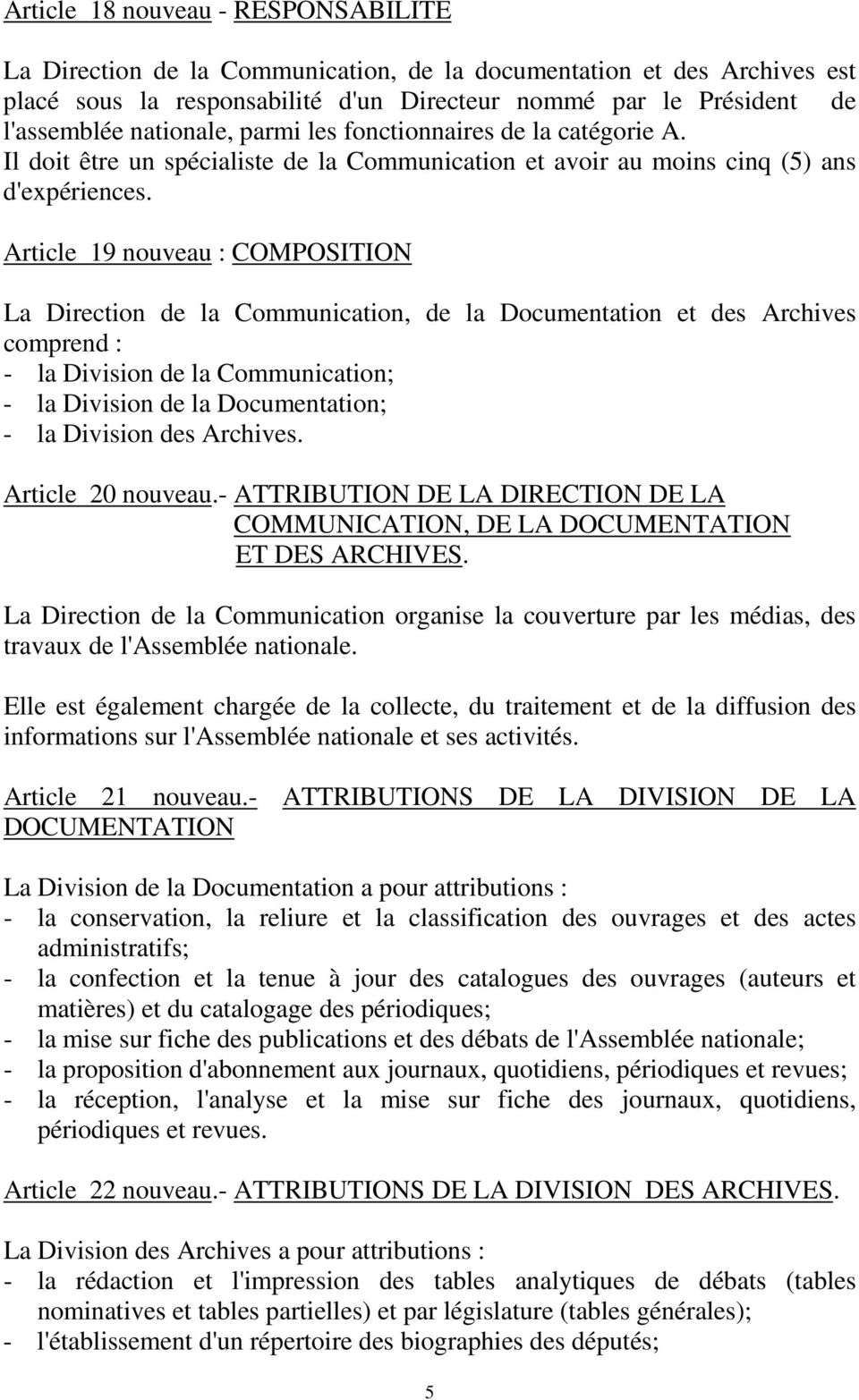 Article 19 nouveau : COMPOSITION La Direction de la Communication, de la Documentation et des Archives comprend : - la Division de la Communication; - la Division de la Documentation; - la Division
