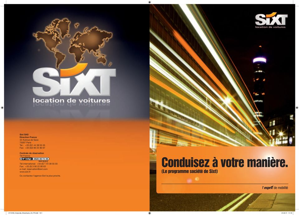 +33 (0) 1 44 38 55 55 Fax: +33 (0) 3 90 22 80 63 e-mail: reservation@sixt.