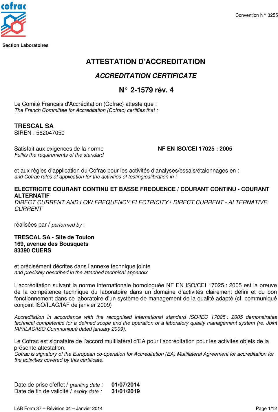ISO/CEI 17025 : 2005 Fulfils the requirements of the standard et aux règles du Cofrac pour les activités d analyses/essais/étalonnages en : and Cofrac rules of application for the activities of