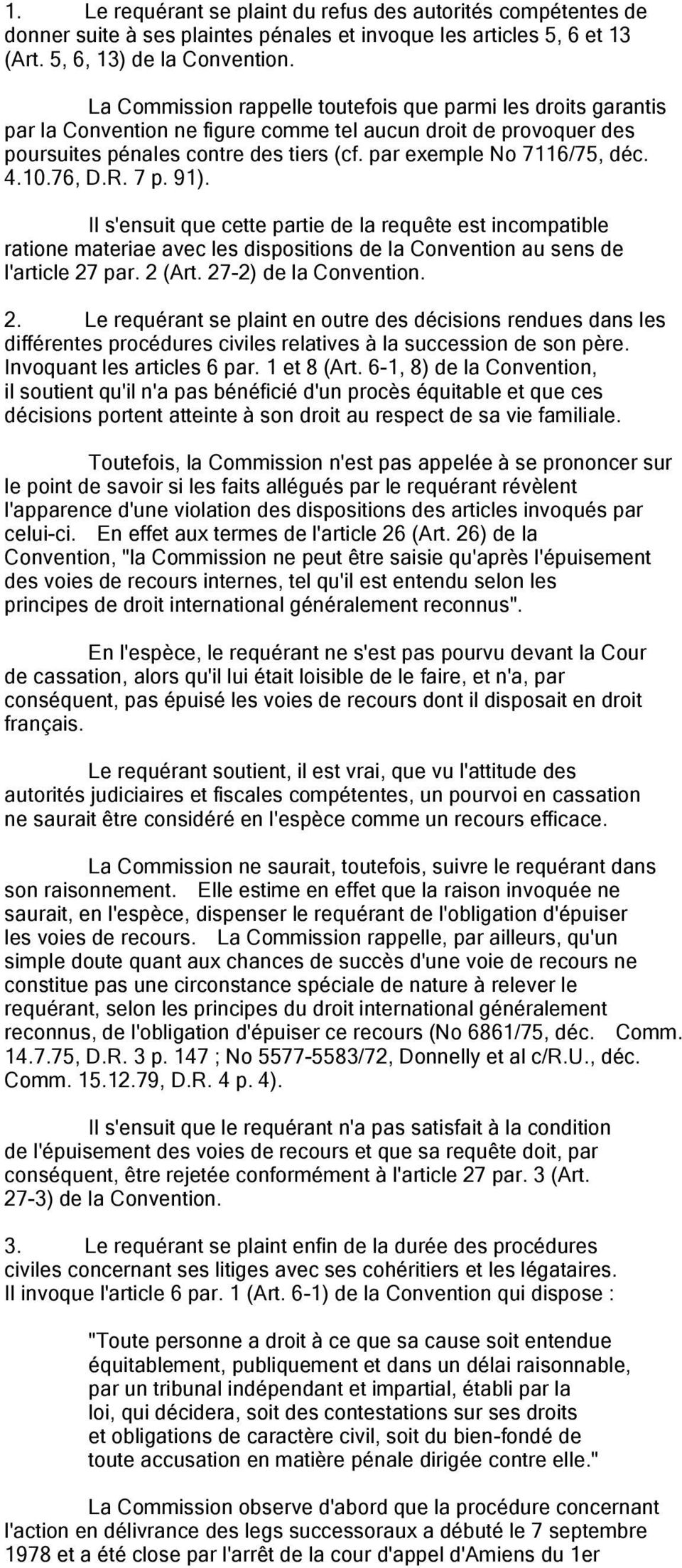 4.10.76, D.R. 7 p. 91). Il s'ensuit que cette partie de la requête est incompatible ratione materiae avec les dispositions de la Convention au sens de l'article 27 par. 2 (Art. 27-2) de la Convention.
