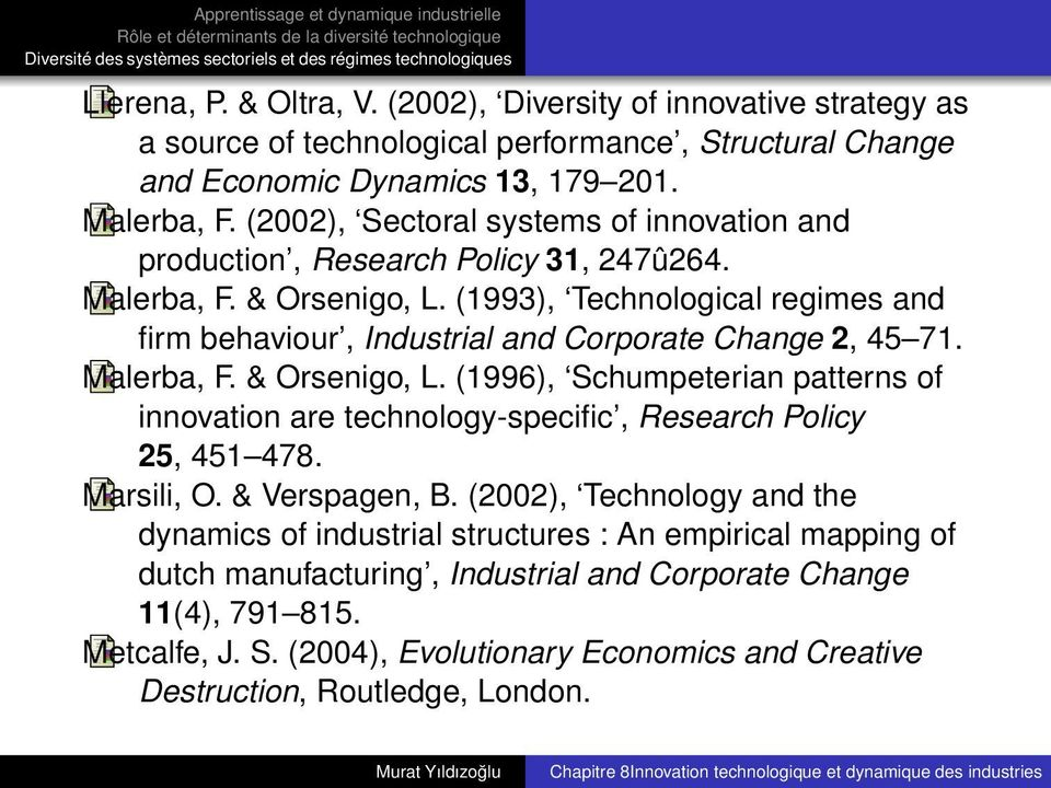 (1993), Technological regimes and firm behaviour, Industrial and Corporate Change 2, 45 71. Malerba, F. & Orsenigo, L.