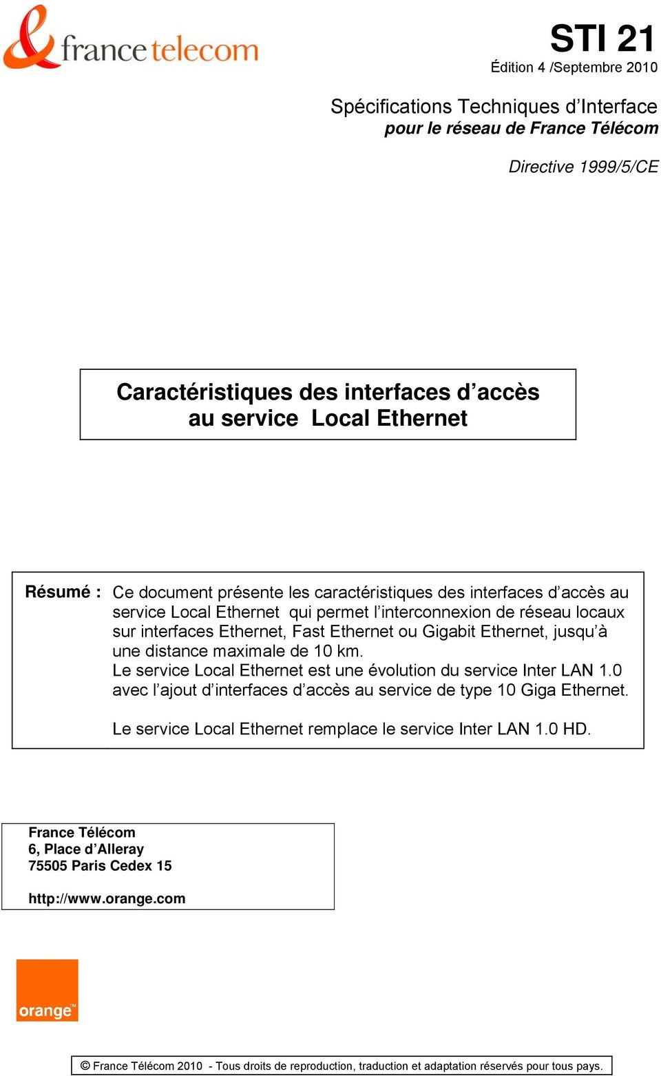 Ethernet, Fast Ethernet ou Gigabit Ethernet, jusqu à une distance maximale de 10 km. Le service Local Ethernet est une évolution du service Inter LAN 1.