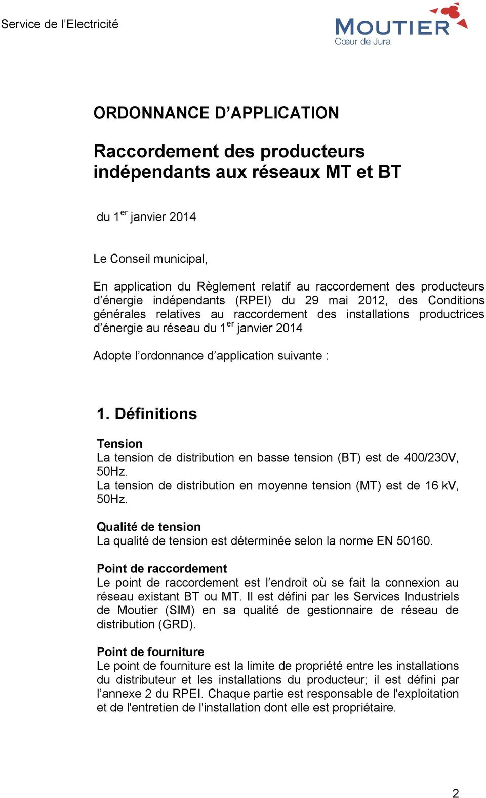 application suivante : 1. Définitions Tension La tension de distribution en basse tension (BT) est de 400/230V, 50Hz. La tension de distribution en moyenne tension (MT) est de 16 kv, 50Hz.