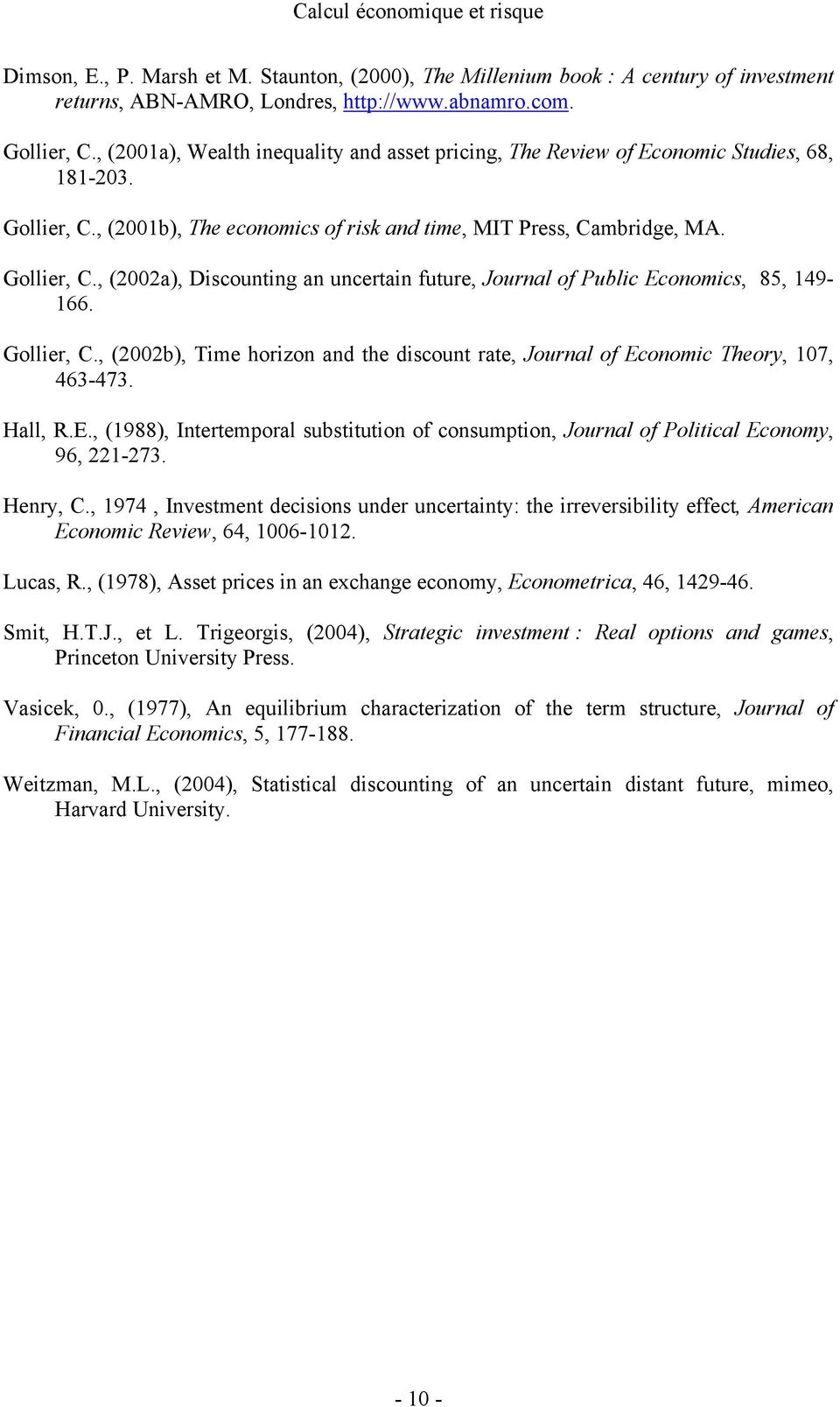 Gollier, C., (22b), Time horizon and he discoun rae, Journal of Economic Theory, 7, 463-473. Hall, R.E., (988), Ineremporal subsiuion of consumpion, Journal of Poliical Economy, 96, 22-273. Henry, C.