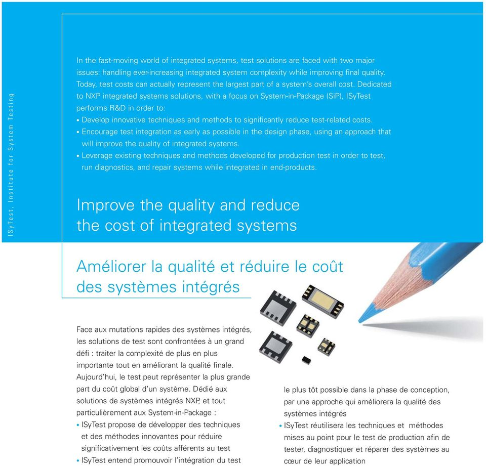 Dedicated to NXP integrated systems solutions, with a focus on System-in-Package (SiP), ISyTest performs R&D in order to: Develop innovative techniques and methods to significantly reduce