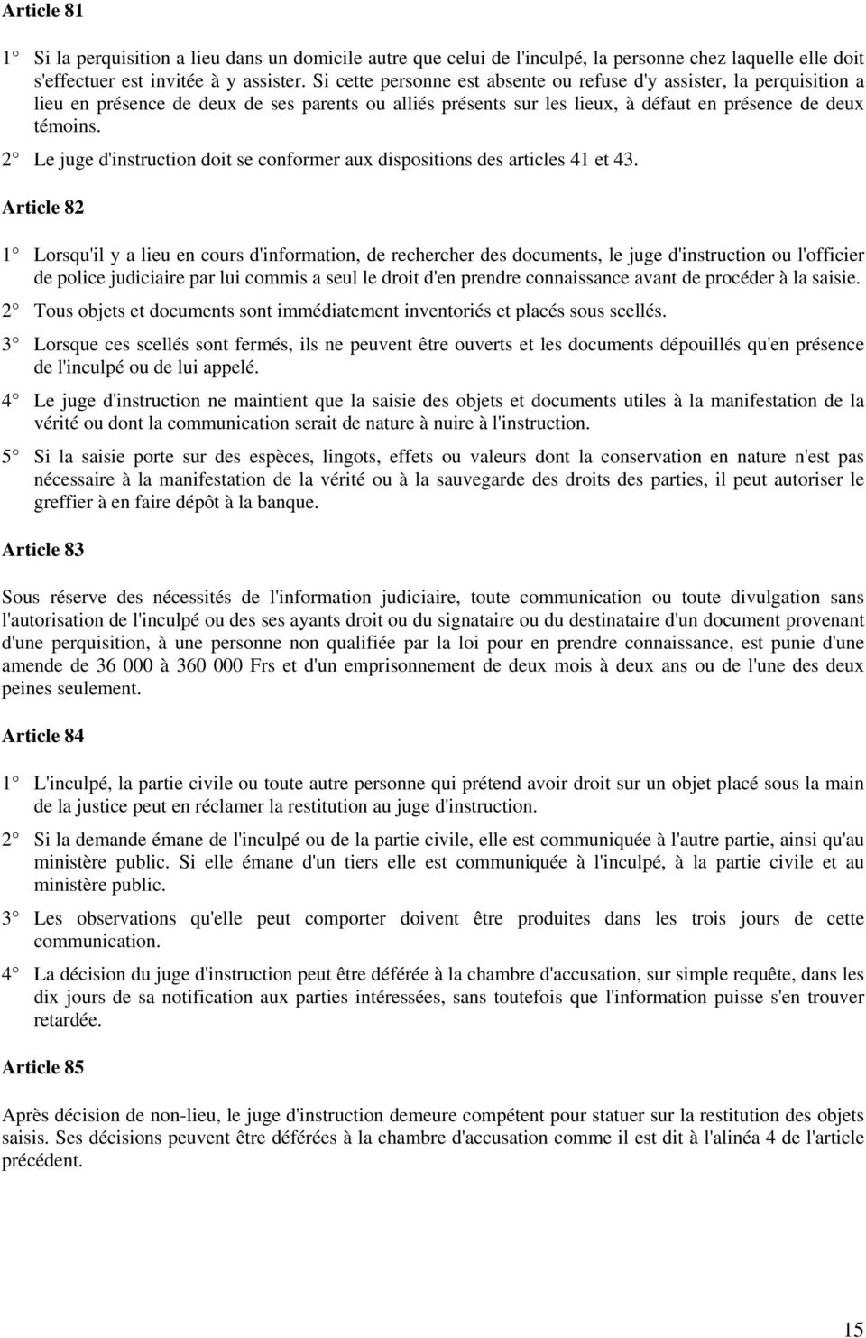 2 Le juge d'instruction doit se conformer aux dispositions des articles 41 et 43.