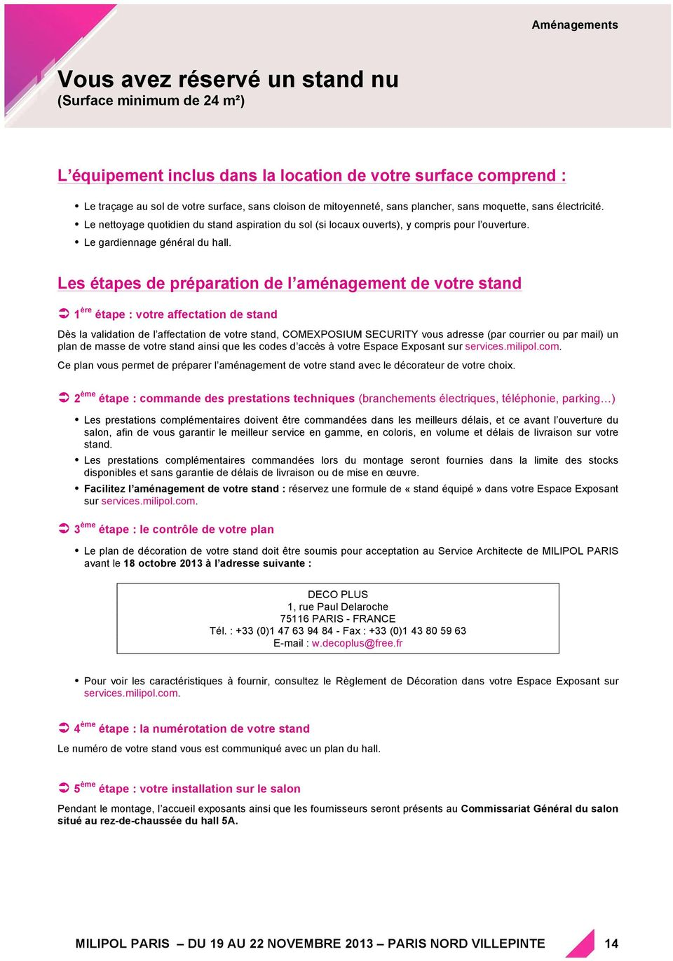 Les étapes de préparation de l aménagement de votre stand 1 ère étape : votre affectation de stand Dès la validation de l affectation de votre stand, COMEXPOSIUM SECURITY vous adresse (par courrier