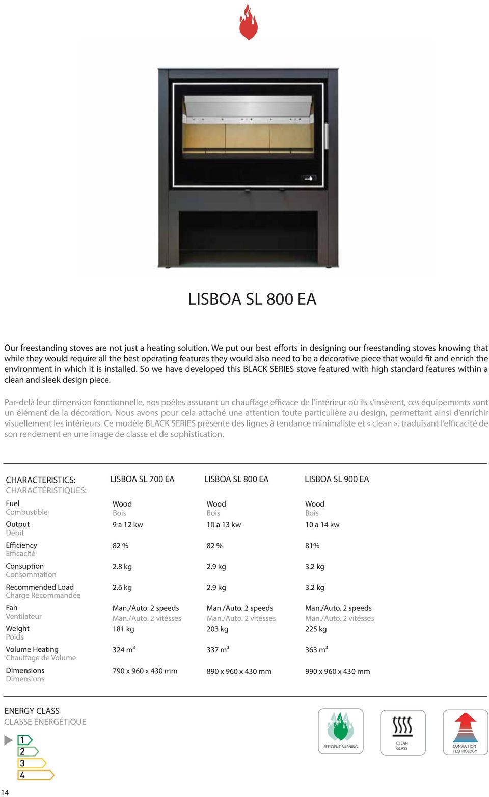 enrich the environment in which it is installed. So we have developed this BLACK SERIES stove featured with high standard features within a clean and sleek design piece.