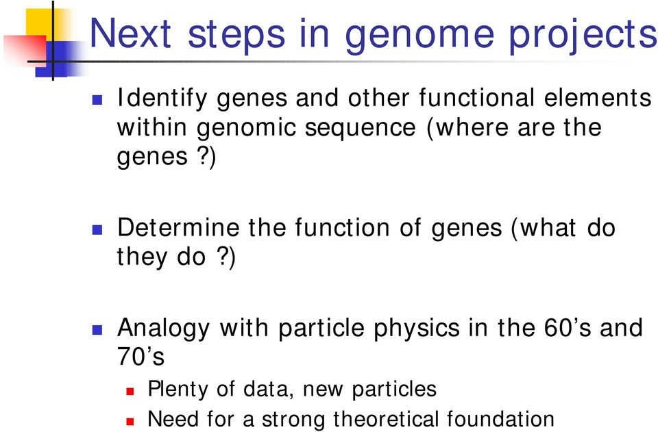 ) Determine the function of genes (what do they do?