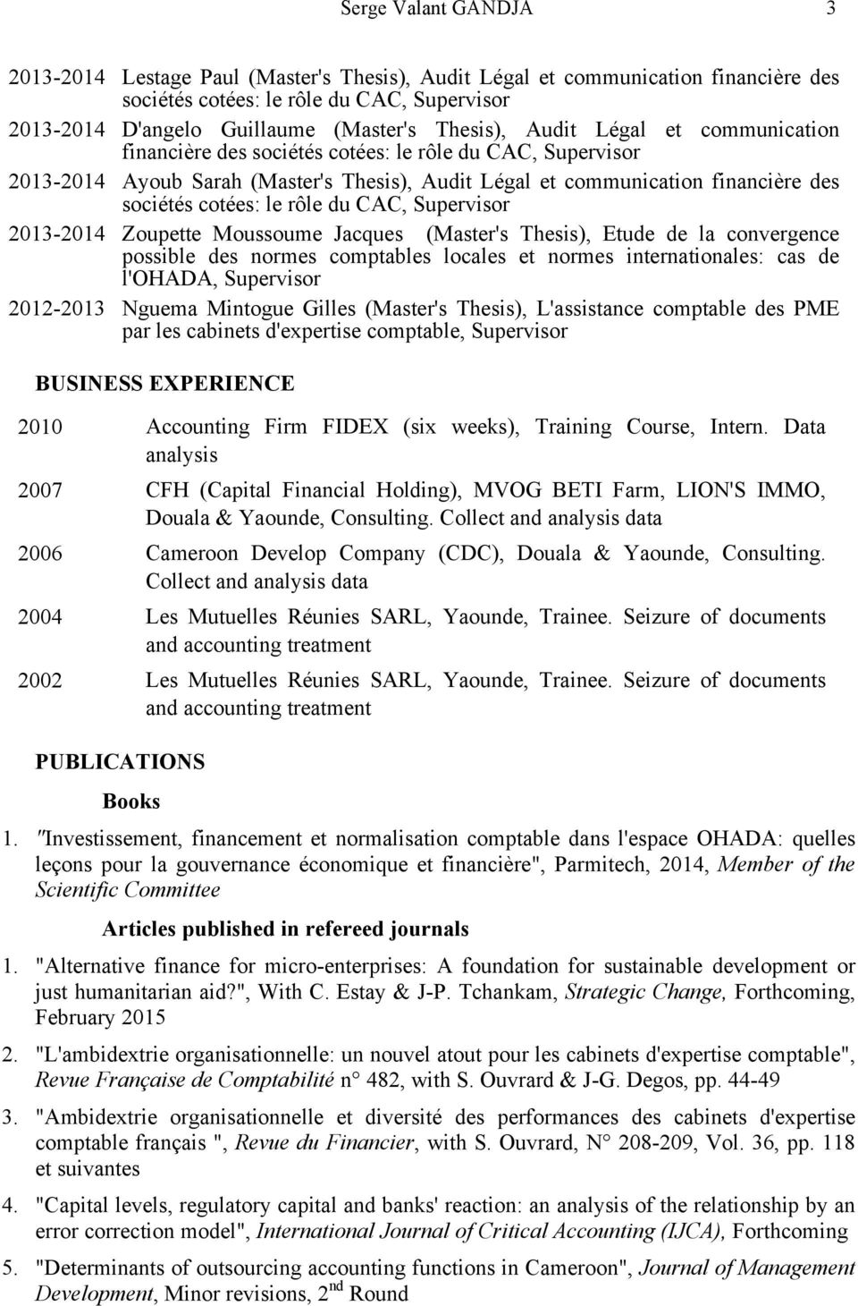 du CAC, Supervisor 2013-2014 Zoupette Moussoume Jacques (Master's Thesis), Etude de la convergence possible des normes comptables locales et normes internationales: cas de l'ohada, Supervisor