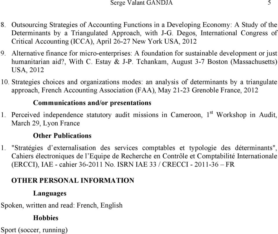 Alternative finance for micro-enterprises: A foundation for sustainable development or just humanitarian aid?, With C. Estay & J-P. Tchankam, August 3-7 Boston (Massachusetts) USA, 2012 10.