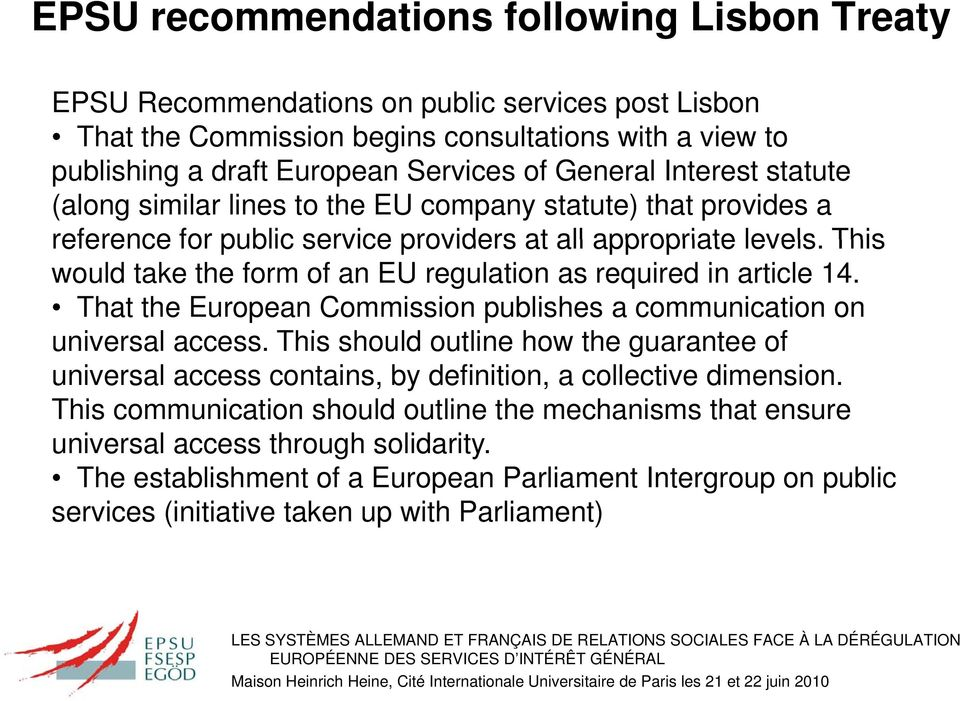 This would take the form of an EU regulation as required in article 14. That the European Commission publishes a communication on universal access.