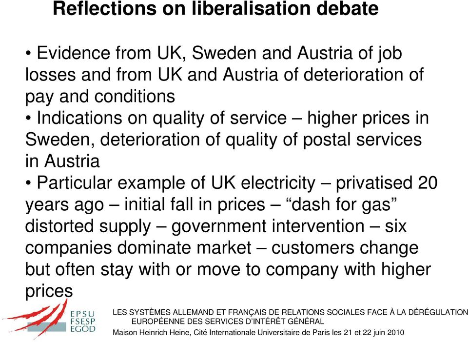 postal services in Austria Particular example of UK electricity privatised 20 years ago initial fall in prices dash for gas