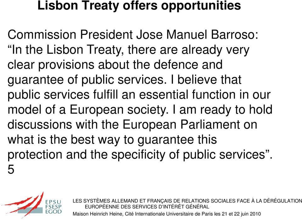 I believe that t public services fulfill an essential function in our model of a European society.