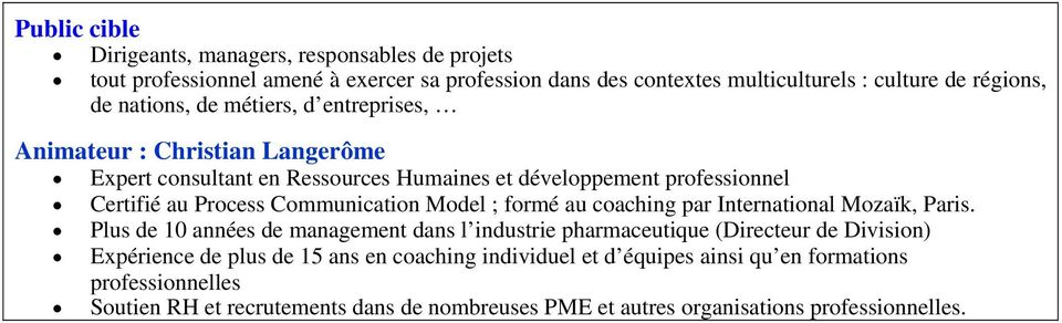 Communication Model ; formé au coaching par International Mozaïk, Paris.
