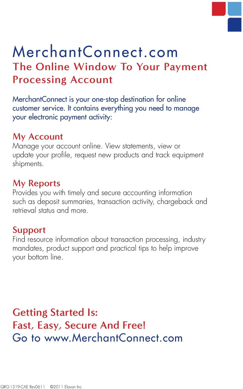 View statements, view or update your profile, request new products and track equipment shipments.