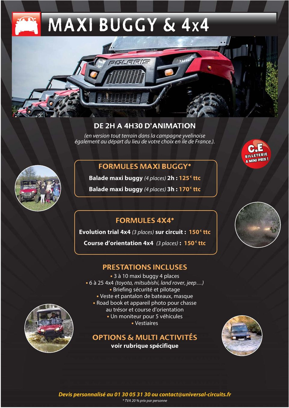 sur circuit : 150 ttc Course d orientation 4x4 (3 places) : 150 ttc 3 à 10 maxi buggy 4 places 6 à 25 4x4 (toyota, mitsubishi, land rover, jeep ) Briefing