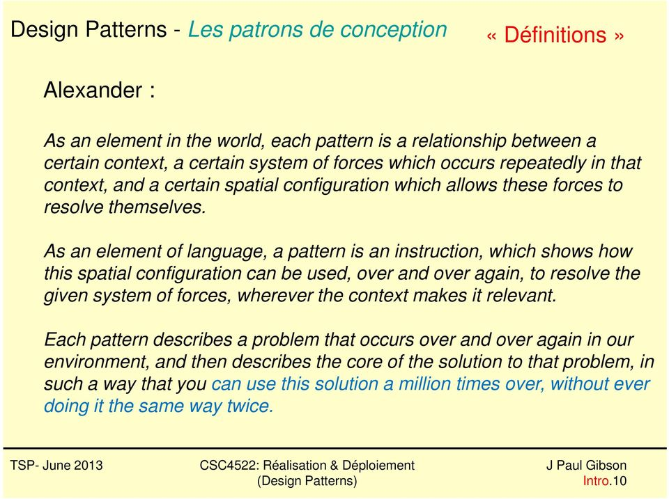 As an element of language, a pattern is an instruction, which shows how this spatial configuration can be used, over and over again, to resolve the given system of forces, wherever the