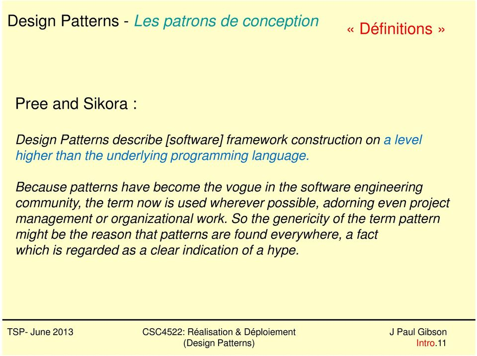 Because patterns have become the vogue in the software engineering community, the term now is used wherever possible,