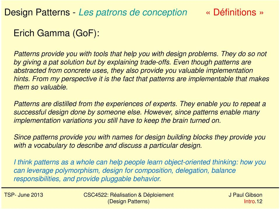 From my perspective it is the fact that patterns are implementable that makes them so valuable. Patterns are distilled from the experiences of experts.