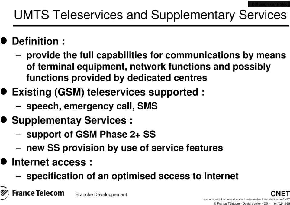 emergency call, SMS l Supplementay Services : support of GSM Phase 2+ SS new SS provision by use of service features l Internet access :