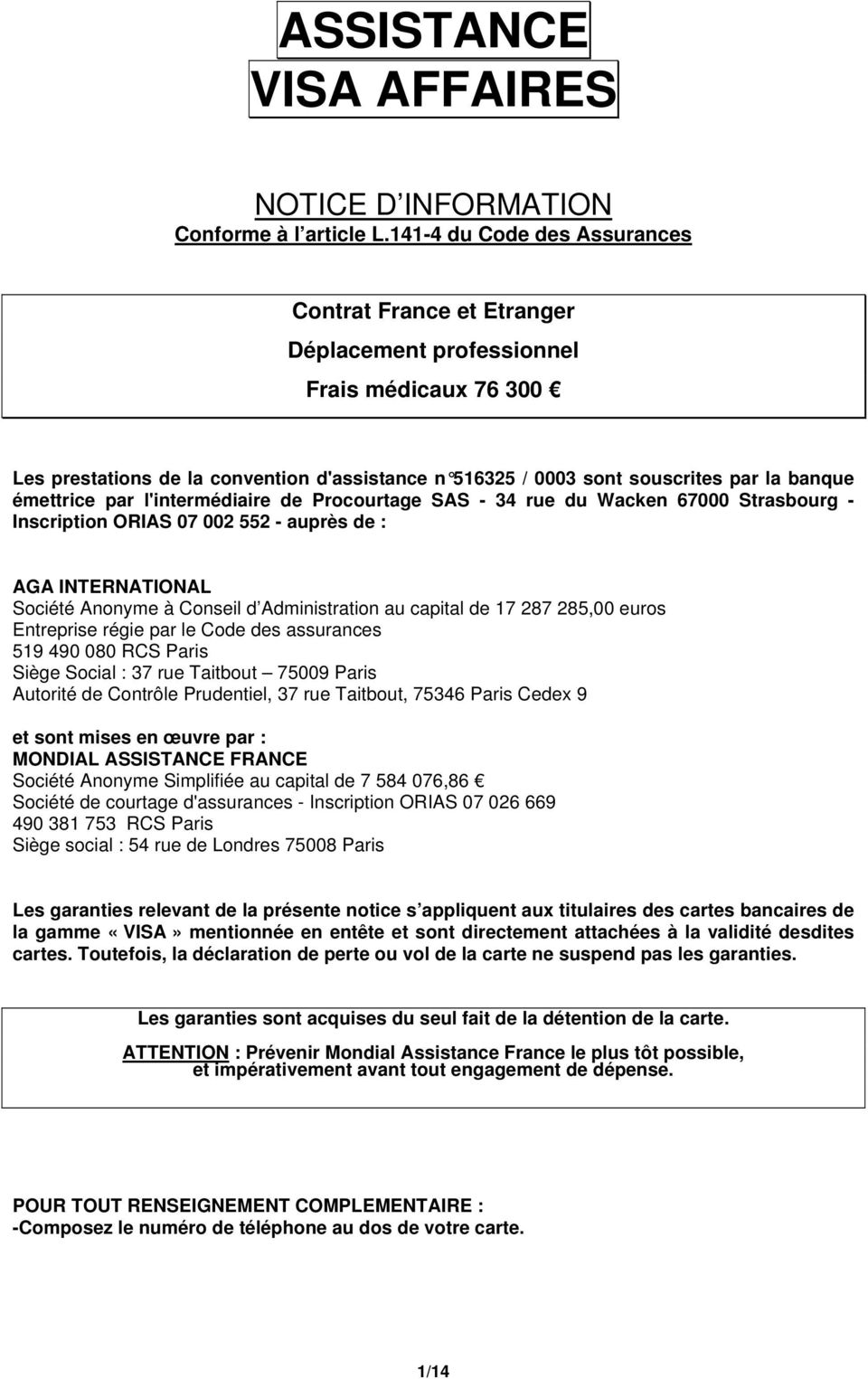 émettrice par l'intermédiaire de Procourtage SAS - 34 rue du Wacken 67000 Strasbourg - Inscription ORIAS 07 002 552 - auprès de : AGA INTERNATIONAL Société Ayme à Conseil d Administration au capital