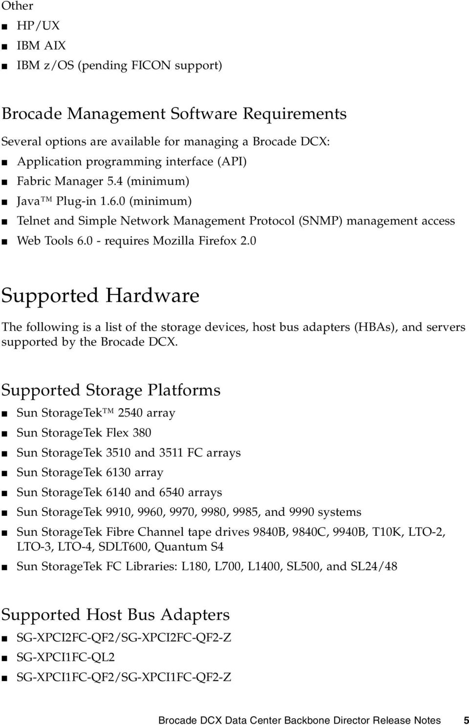 0 Supported Hardware The following is a list of the storage devices, host bus adapters (HBAs), and servers supported by the Brocade DCX.
