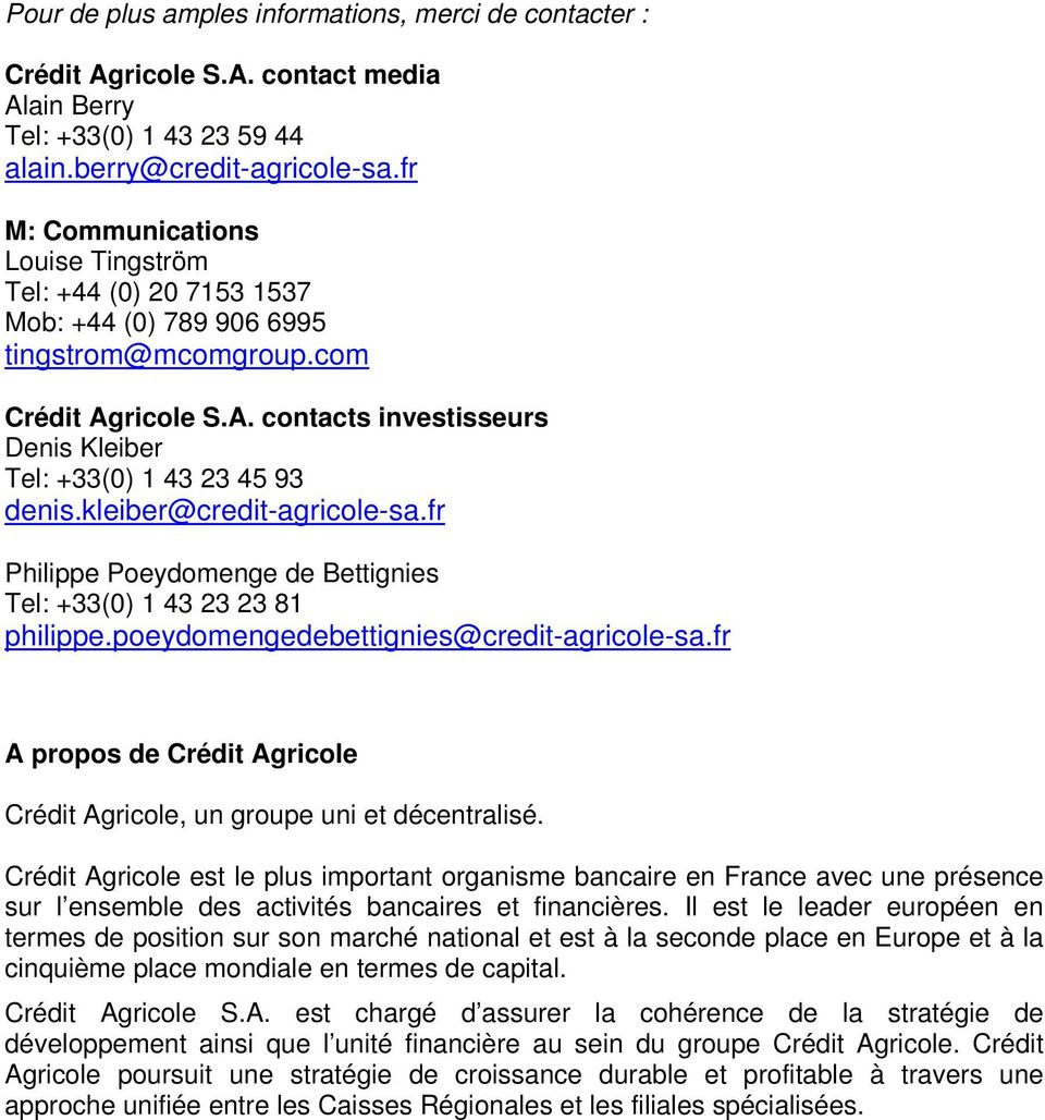 kleiber@credit-agricole-sa.fr Philippe Poeydomenge de Bettignies Tel: +33(0) 1 43 23 23 81 philippe.poeydomengedebettignies@credit-agricole-sa.