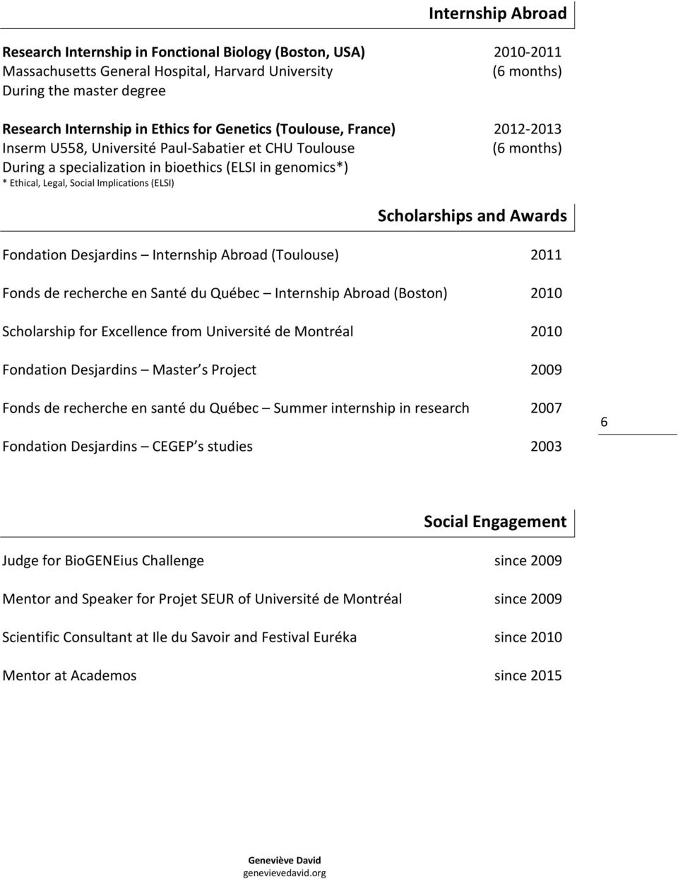 2012 2013 (6 months) Scholarships and Awards Fondation Desjardins Internship Abroad (Toulouse) 2011 Fonds de recherche en Santé du Québec Internship Abroad (Boston) 2010 Scholarship for Excellence