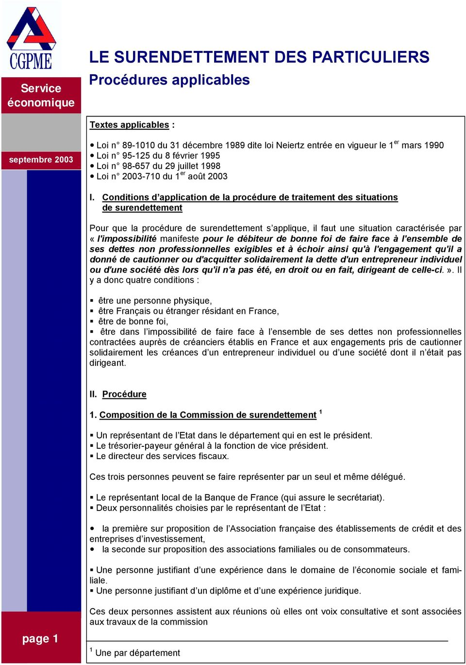 Conditions d application de la procédure de traitement des situations de surendettement page 1 Pour que la procédure de surendettement s applique, il faut une situation caractérisée par