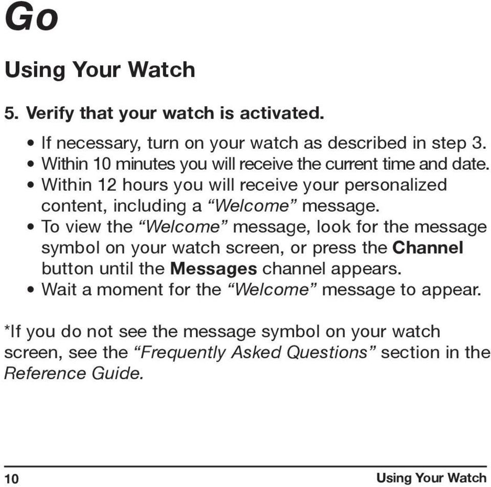 To view the Welcome message, look for the message symbol on your watch screen, or press the Channel button until the Messages channel appears.