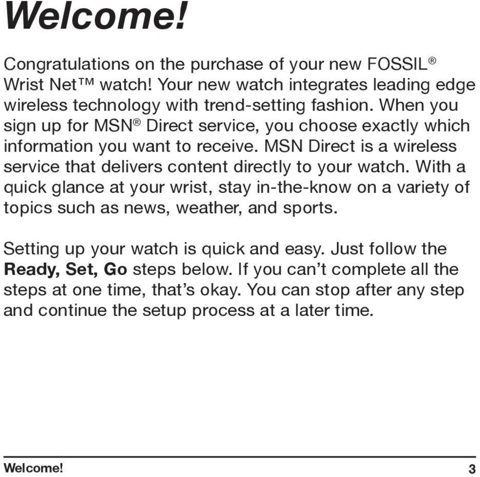 MSN Direct is a wireless service that delivers content directly to your watch.